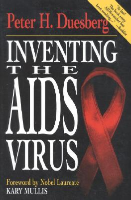 INVENTING THE AIDS VIRUS, PETER H. DUESBERG