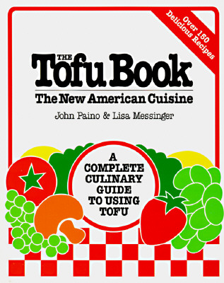 "Tofu Book : The New American Cuisine, ""PAINO, JOHN, MESSINGER, LISA"""
