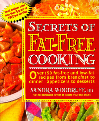 Image for Secrets of Fat-Free Cooking : Over 150 Fat-Free and Low-Fat Recipes from Breakfast to Dinner-Appetizers to Desserts