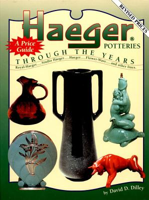 Haeger Potteries Through the Years: A Price Guide, Dilley, David D.