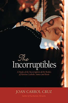 Image for The Incorruptibles: A Study of the Incorruption of the Bodies of Various Catholic Saints and Beati