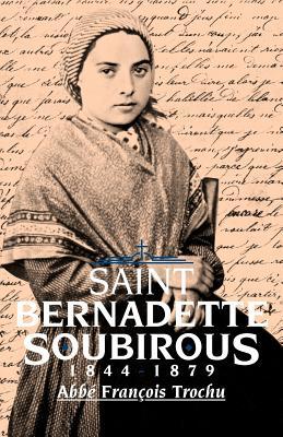 St. Bernadette Soubirous: 1844-1879, Francois Trochu