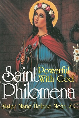 Saint Philomena: Powerful With God, Mohr, Sister Marie Helene