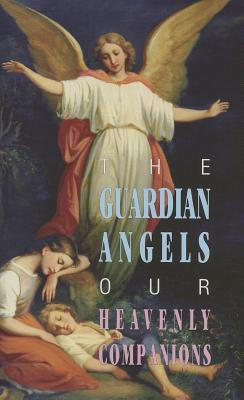 The Guardian Angels: Our Heavenly Companions, Anonymous