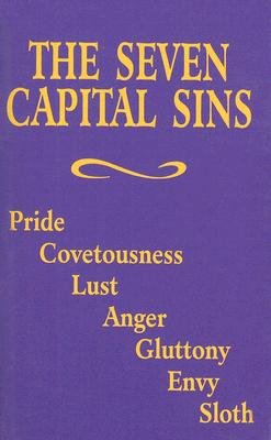Image for The Seven Capital Sins: Pride, Covetousness, Lust, Anger, Gluttony, Envy, Sloth