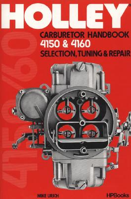 Holly Carburetor Handbook 4150 & 4160 Hp473, Mike Urich
