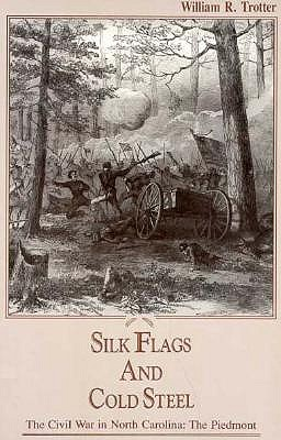Image for Silk Flags and Cold Steel: The Piedmont (The Civil War in North Carolina, V. 1)