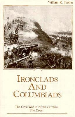 Image for Ironclads and Columbiads: The Civil War in North Carolina, The Coast (The Civil War in North Carolina, V. 3)