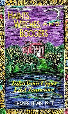 Haints, Witches, and Boogers: Tales from Upper East Tennessee, Price, Charles Edwin; Blaustein, Richard [Foreword]