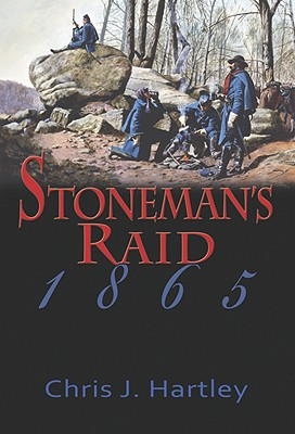 Stoneman's Raid, 1865, HARTLEY, Chris J.,