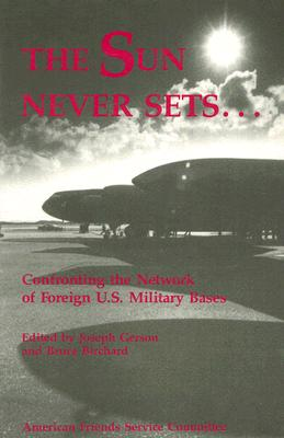 Image for The Sun Never Sets ...: Confronting the Network of Foreign U.S. Military Bases