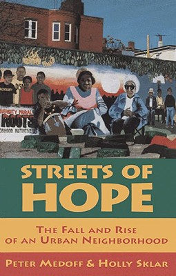 Streets of Hope : The Fall and Rise of an Urban Neighborhood, Medoff, Peter; Sklar, Holly