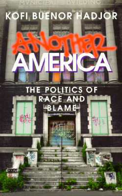 Another America: The Politics of Race and Blame, Buenor Hadjor, Kofi