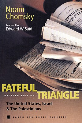 Fateful Triangle: The United States, Israel, and the Palestinians (Updated Edition) (South End Press Classics Series), Chomsky, Noam