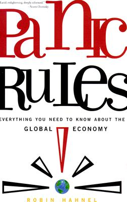 Panic Rules!: Everything You Need to Know about the Global Economy, Hahnel, Robin