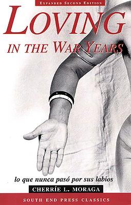 Loving in the War Years: Lo Que Nunca Paso por Sus Labios (South End Press Classics Series) (English and Spanish Edition), Cherrie L. Moraga