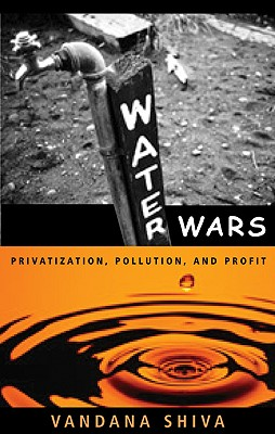Water Wars: Privatization, Pollution, and Profit, Shiva, Vandana
