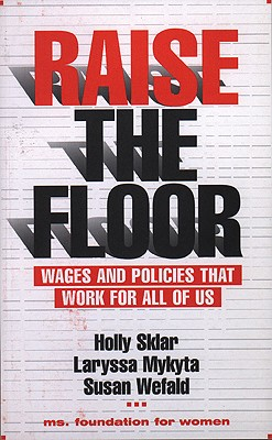 Image for Raise the Floor: Wages and Policies That Work For All Of Us