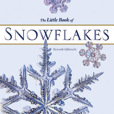 The Little Book of Snowflakes, KENNETH LIBBRECHT