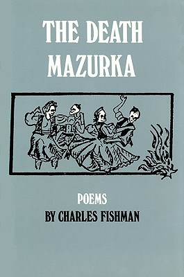 The Death Mazurka: Poems, Fishman, Charles