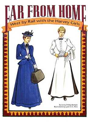 Far From Home: West by Rail with the Harvey Girls, Poling-Kempes, Lesley