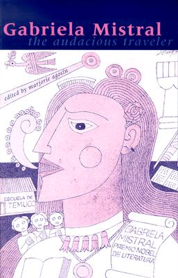 Image for Gabriela Mistral: The Audacious Traveler (Ohio RIS Latin America Series)