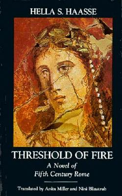 Threshold of Fire: A Novel of Fifth Century Rome, Haasse, Hella S.