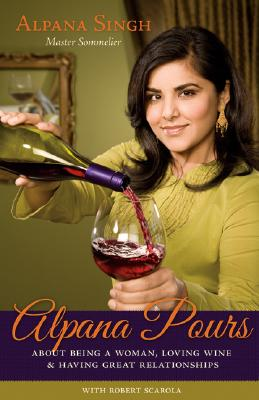 Image for Alpana Pours: About Being a Woman, Loving Wine, and Having Great Relationships