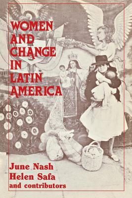 Women and Change in Latin America, Nash, June; Safa, Helen I.