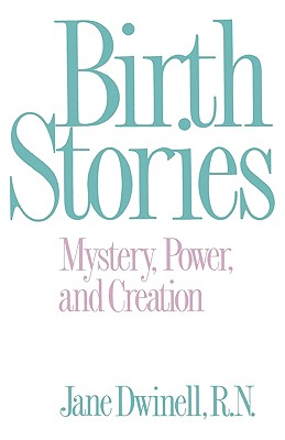 Birth Stories: Mystery, Power, and Creation, Dwinell, Jane