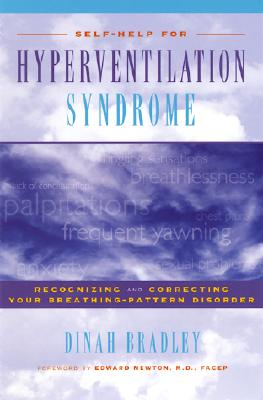 Self-Help for Hyperventilation Syndrome: Recognizing and Correcting Your Breathing Pattern Disorder, Bradley, Dinah