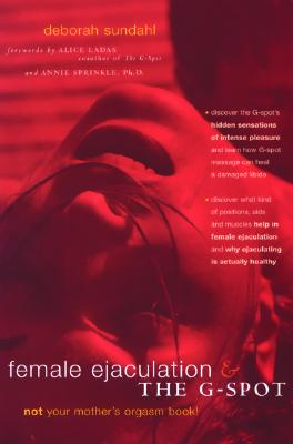 Image for Female Ejaculation and the G-Spot: Not Your Mother's Orgasm Book!