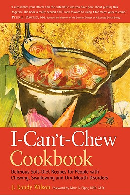 Image for The I-Can't-Chew Cookbook: Delicious Soft Diet Recipes for People with Chewing, Swallowing, and Dry Mouth Disorders