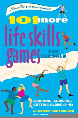 Image for 101 More Life Skills Games for Children: Learning, Growing, Getting Along (Ages 9-15)