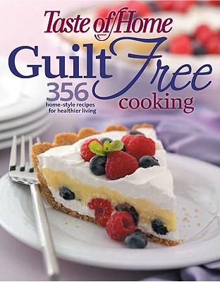Image for Taste of Home: Guilt Free Cooking: 356 Home Style Recipes for Healthier Living