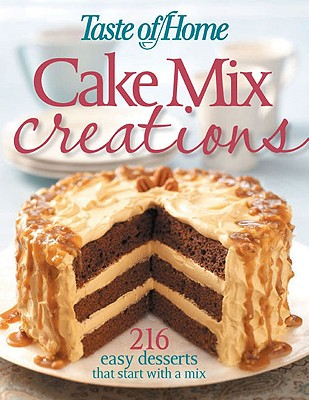 Image for Taste of Home: Cake Mix Creations: 216 Easy Desserts that Start with a Mix