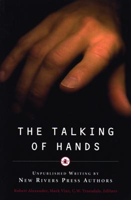 Image for The Talking of Hands: Unpublished Writing by New Rivers Press Authors