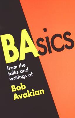 BASICS FROM THE TALKS AND WRITINGS OF BO, BOB AVAKIAN