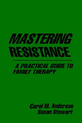 Image for Mastering Resistance: A Practical Guide to Family Therapy (The Guilford Family Therapy)