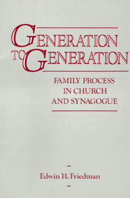 Generation to Generation: Family Process in Church and Synagogue, EDWIN H. FRIEDMAN