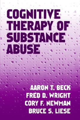 Cognitive Therapy of Substance Abuse, Beck, Aaron T.; Wright, Fred D.; Newman, Cory F.; Liese, Bruce S.