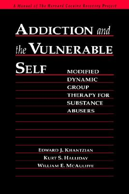 Image for Addiction and the Vulnerable Self: Modified Dynamic Group Therapy for Substance Abusers (The Guilford Substance Abuse Series)