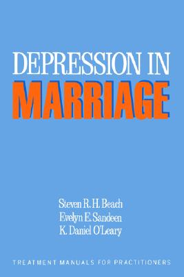 Depression in Marriage: A Model for Etiology and Treatment, Beach, Steven R.H.; O'Leary, K.Daniel; Barlow, David H.; Sandeen, Evelyn E. [editors]
