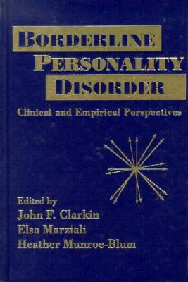 Borderline Personality Disorder : Clinical and Empirical Perspectives, JOHN F. CLARKIN, ELSA MARZIALI, HEATHER MUNROE-BLUM
