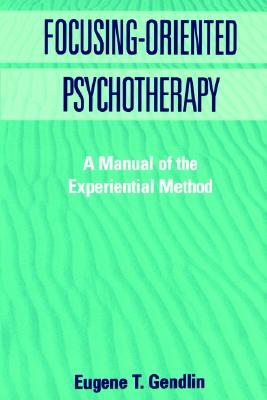 Image for Focusing-Oriented Psychotherapy: A Manual of the Experiential Method (The Practicing Professional)