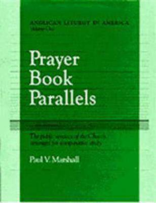 Prayer Book Parallels: The Public Services of the Church Arranged for Comparative Study, Marshall, Paul Victor