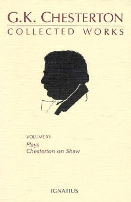 Collected Works of G. K. Chesterton, Volume 11: Collected Plays and Chesterton on Shaw, G. K. CHESTERTON