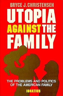 Utopia Against the Family: The Problems and Politics of the American Family, BRYCE J. CHRISTENSEN