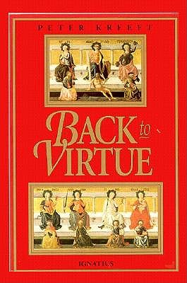 Back to Virtue: Traditional Moral Wisdom for Modern Moral Confusion, Kreeft
