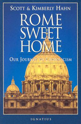 Rome Sweet Home: Our Journey to Catholicism, SCOTT HAHN, KIMBERLY HAHN